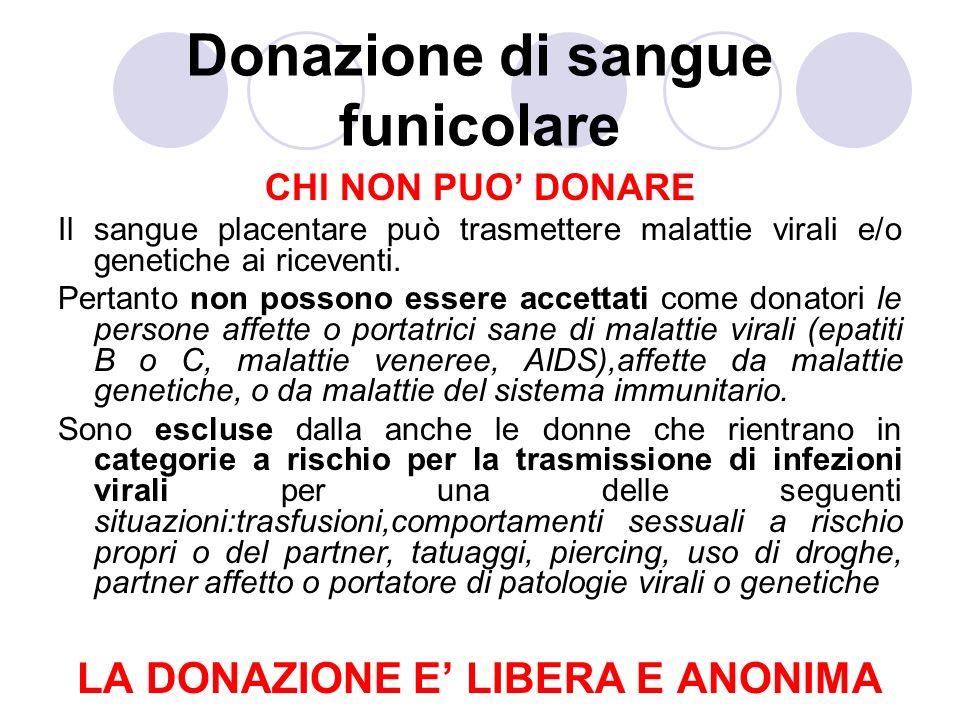 Donazione di sangue funicolare CHI NON PUO DONARE Il sangue placentare può trasmettere malattie virali e/o genetiche ai riceventi.