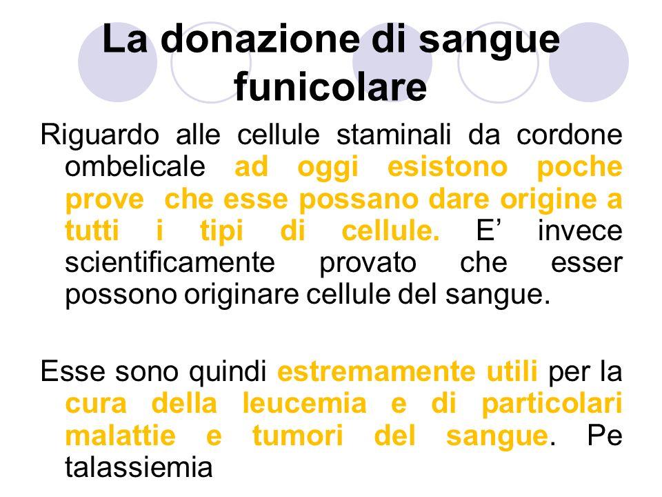 La donazione di sangue funicolare Riguardo alle cellule staminali da cordone ombelicale ad oggi esistono poche prove che esse possano dare origine a tutti i tipi di cellule.
