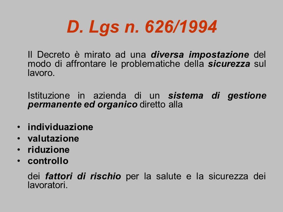 D. Lgs n. 626/1994 Il Decreto è mirato ad una diversa impostazione del modo di affrontare le problematiche della sicurezza sul lavoro. Istituzione in