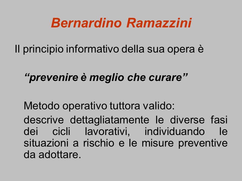 Bernardino Ramazzini Il principio informativo della sua opera è prevenire è meglio che curare Metodo operativo tuttora valido: descrive dettagliatamen