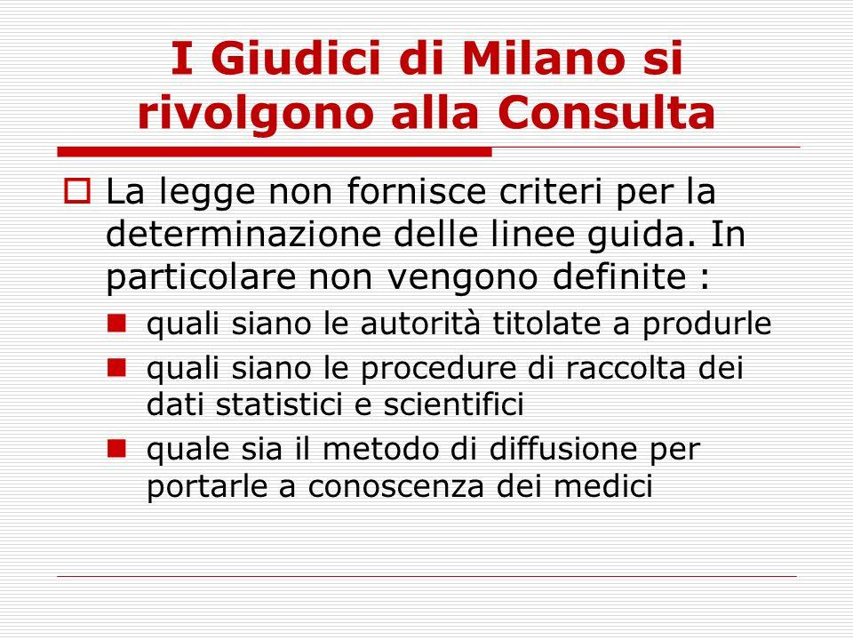 I Giudici di Milano si rivolgono alla Consulta La legge non fornisce criteri per la determinazione delle linee guida. In particolare non vengono defin