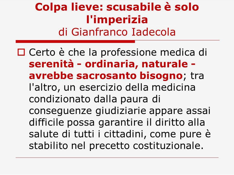 Colpa lieve: scusabile è solo l'imperizia di Gianfranco Iadecola Certo è che la professione medica di serenità - ordinaria, naturale - avrebbe sacrosa