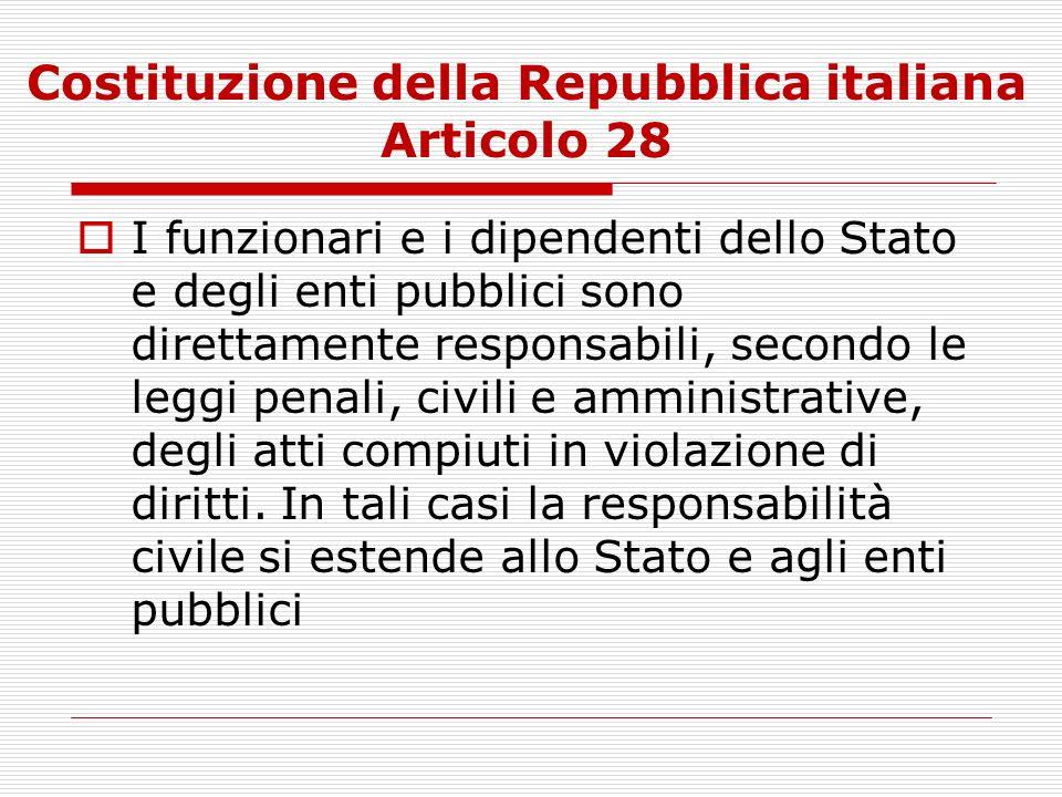 Costituzione della Repubblica italiana Articolo 28 I funzionari e i dipendenti dello Stato e degli enti pubblici sono direttamente responsabili, secon