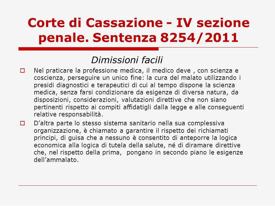 Corte di Cassazione - IV sezione penale. Sentenza 8254/2011 Dimissioni facili Nel praticare la professione medica, il medico deve, con scienza e cosci