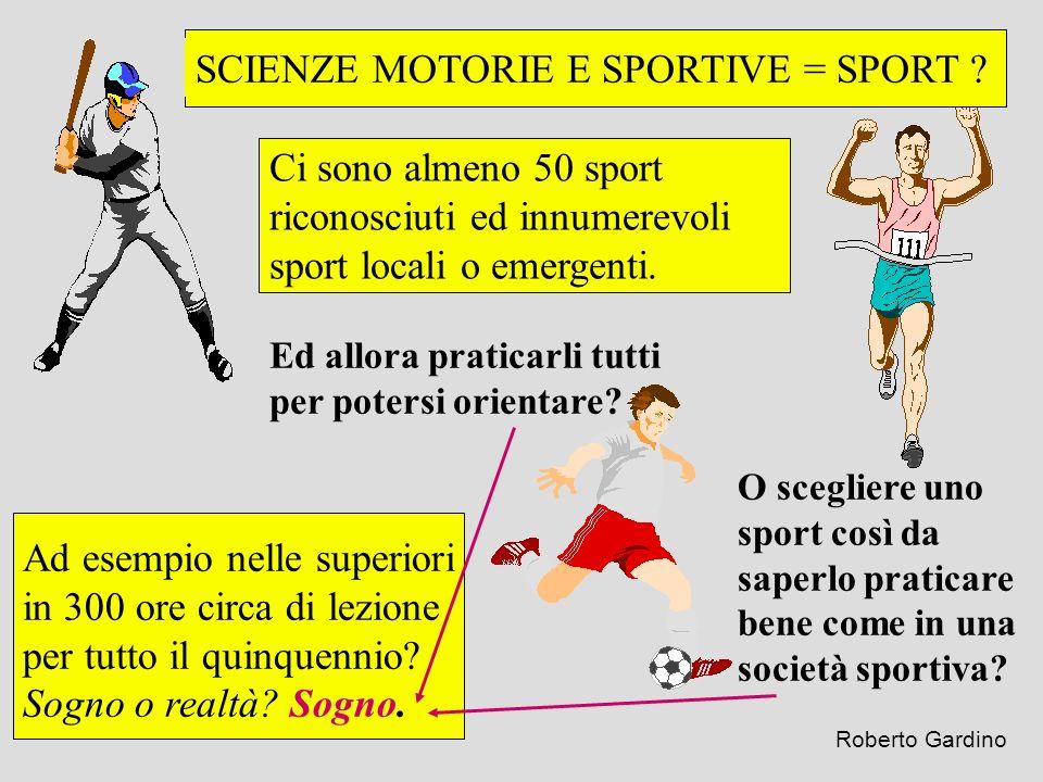SCIENZE MOTORIE E SPORTIVE = SPORT ? Ci sono almeno 50 sport riconosciuti ed innumerevoli sport locali o emergenti. Ad esempio nelle superiori in 300
