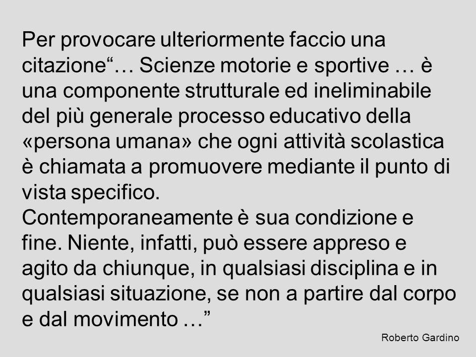 Per provocare ulteriormente faccio una citazione… Scienze motorie e sportive … è una componente strutturale ed ineliminabile del più generale processo