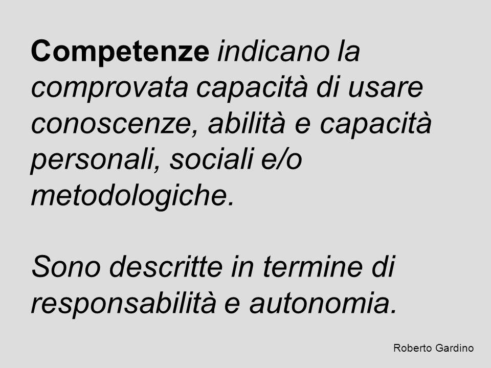 Competenze indicano la comprovata capacità di usare conoscenze, abilità e capacità personali, sociali e/o metodologiche. Sono descritte in termine di