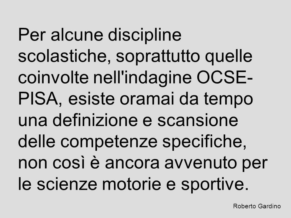 Per alcune discipline scolastiche, soprattutto quelle coinvolte nell'indagine OCSE- PISA, esiste oramai da tempo una definizione e scansione delle com