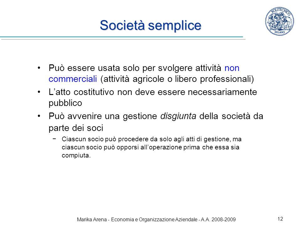 Marika Arena - Economia e Organizzazione Aziendale - A.A. 2008-2009 12 Società semplice Può essere usata solo per svolgere attività non commerciali (a