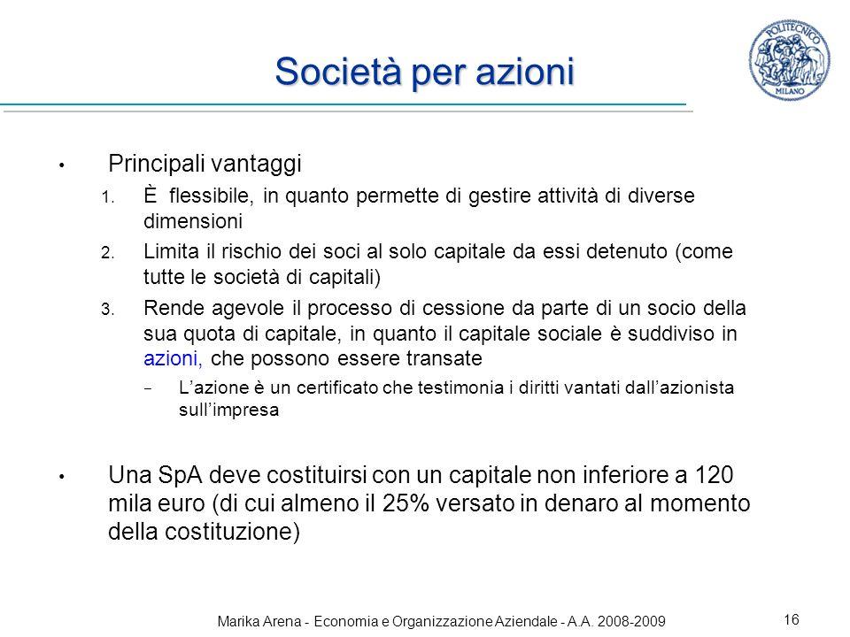 Marika Arena - Economia e Organizzazione Aziendale - A.A. 2008-2009 16 Società per azioni Principali vantaggi 1. È flessibile, in quanto permette di g