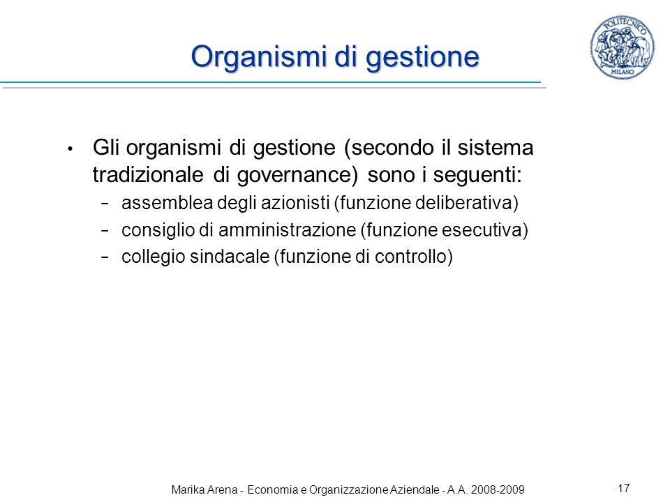 Marika Arena - Economia e Organizzazione Aziendale - A.A. 2008-2009 17 Organismi di gestione Gli organismi di gestione (secondo il sistema tradizional