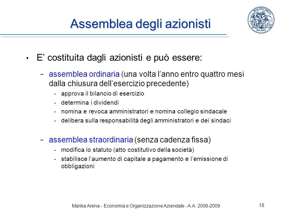 Marika Arena - Economia e Organizzazione Aziendale - A.A. 2008-2009 18 Assemblea degli azionisti E costituita dagli azionisti e può essere: assemblea