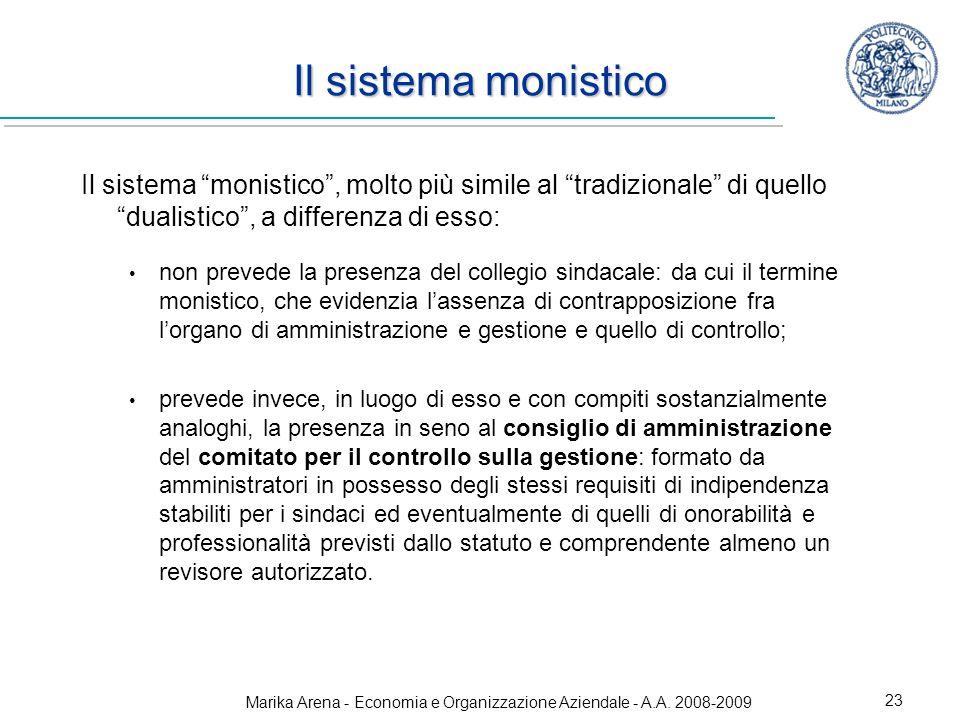 Marika Arena - Economia e Organizzazione Aziendale - A.A. 2008-2009 23 Il sistema monistico Il sistema monistico, molto più simile al tradizionale di