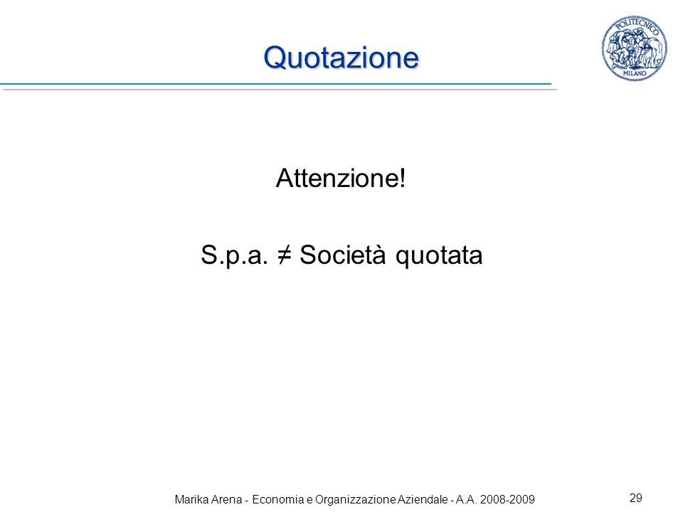 Marika Arena - Economia e Organizzazione Aziendale - A.A. 2008-2009 29 Quotazione Attenzione! S.p.a. Società quotata