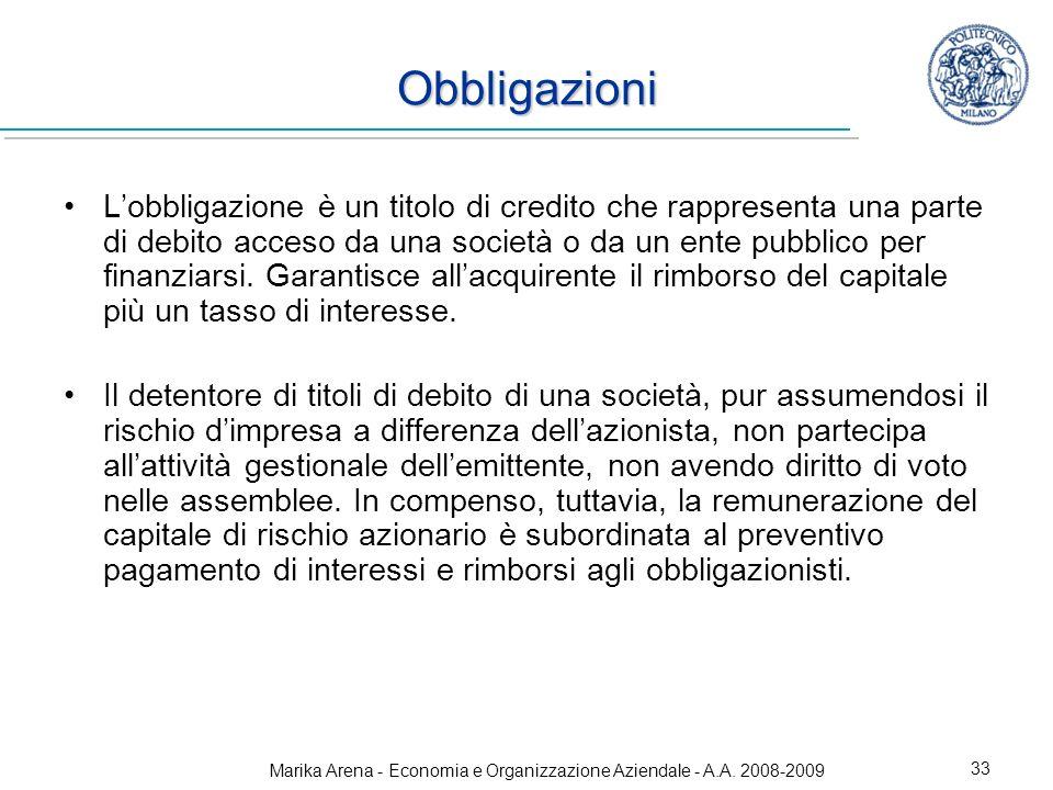 Marika Arena - Economia e Organizzazione Aziendale - A.A. 2008-2009 33 Obbligazioni Lobbligazione è un titolo di credito che rappresenta una parte di