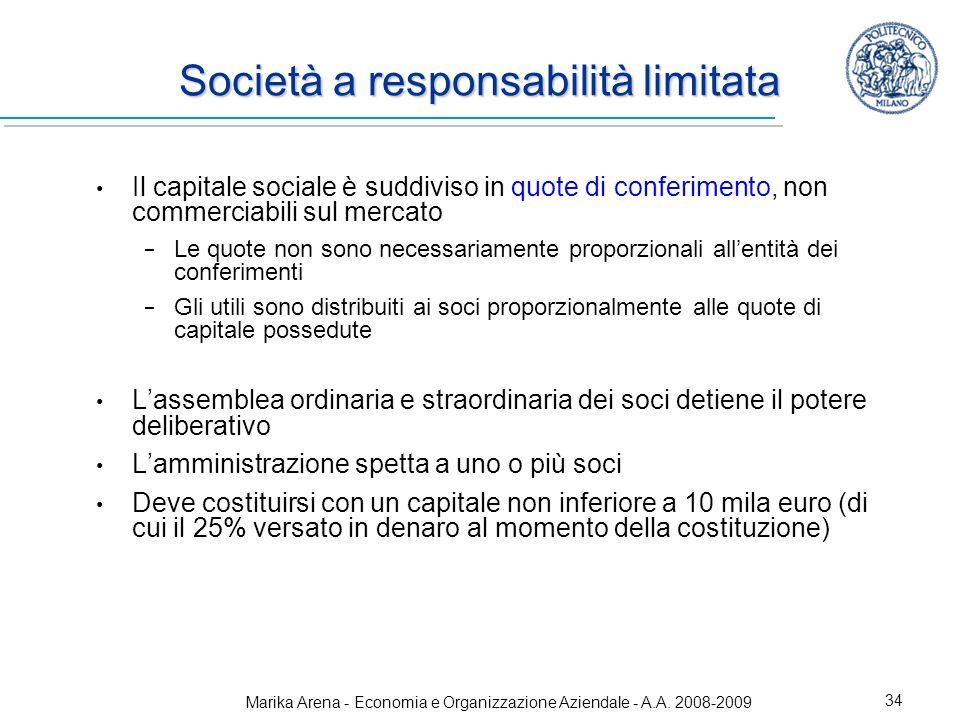 Marika Arena - Economia e Organizzazione Aziendale - A.A. 2008-2009 34 Società a responsabilità limitata Il capitale sociale è suddiviso in quote di c