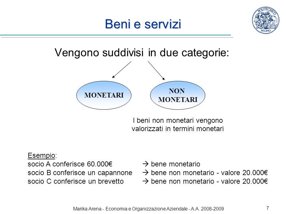 Marika Arena - Economia e Organizzazione Aziendale - A.A. 2008-2009 7 Beni e servizi Vengono suddivisi in due categorie: MONETARI NON MONETARI Esempio