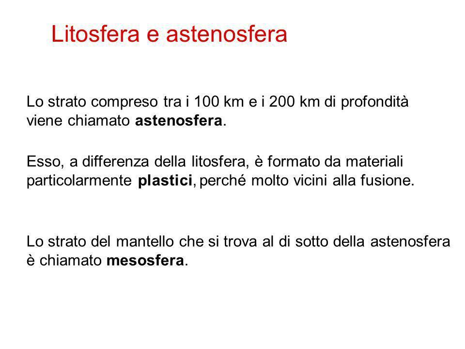 24 Lo strato compreso tra i 100 km e i 200 km di profondità viene chiamato astenosfera. Esso, a differenza della litosfera, è formato da materiali par
