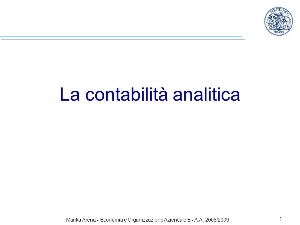 Marika Arena - Economia e Organizzazione Aziendale B - A.A. 2008/2009 1 La contabilità analitica
