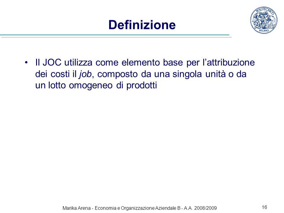 Marika Arena - Economia e Organizzazione Aziendale B - A.A. 2008/2009 16 Definizione Il JOC utilizza come elemento base per lattribuzione dei costi il