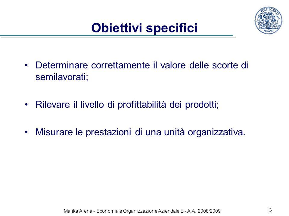 Marika Arena - Economia e Organizzazione Aziendale B - A.A. 2008/2009 3 Obiettivi specifici Determinare correttamente il valore delle scorte di semila