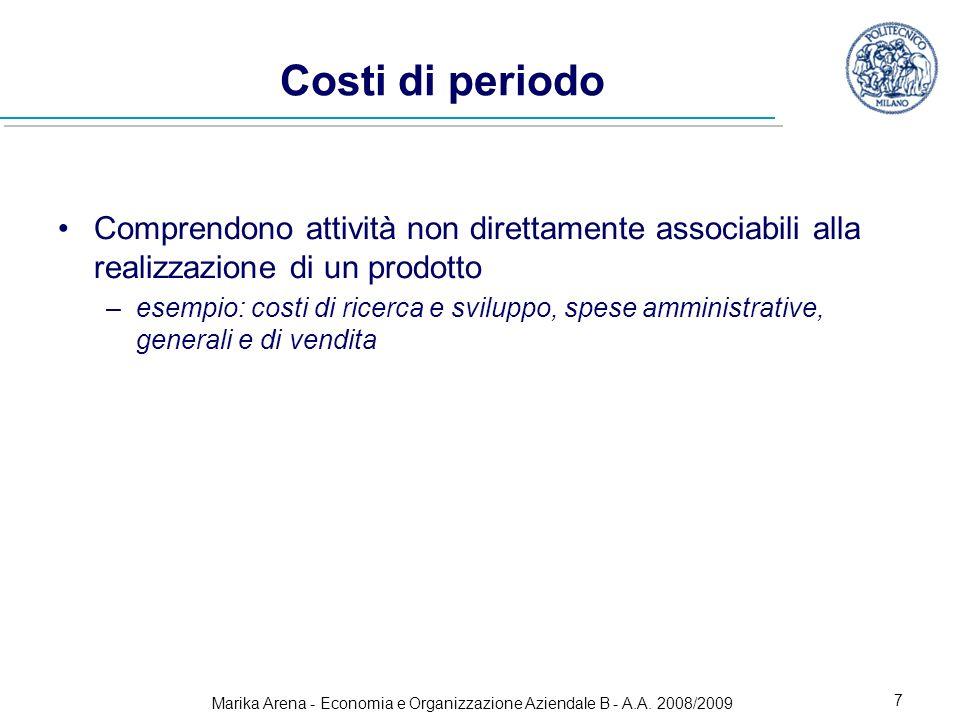 Marika Arena - Economia e Organizzazione Aziendale B - A.A. 2008/2009 7 Costi di periodo Comprendono attività non direttamente associabili alla realiz