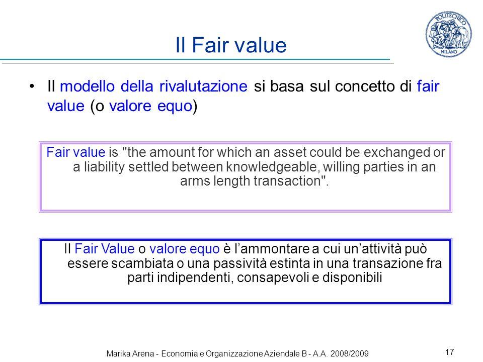 Marika Arena - Economia e Organizzazione Aziendale B - A.A. 2008/2009 17 Il Fair value Il modello della rivalutazione si basa sul concetto di fair val