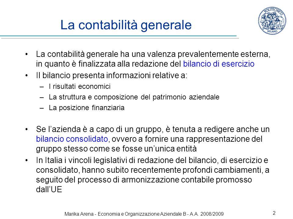 Marika Arena - Economia e Organizzazione Aziendale B - A.A. 2008/2009 2 La contabilità generale La contabilità generale ha una valenza prevalentemente