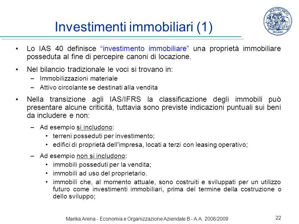 Marika Arena - Economia e Organizzazione Aziendale B - A.A. 2008/2009 22 Investimenti immobiliari (1) Lo IAS 40 definisce investimento immobiliare una