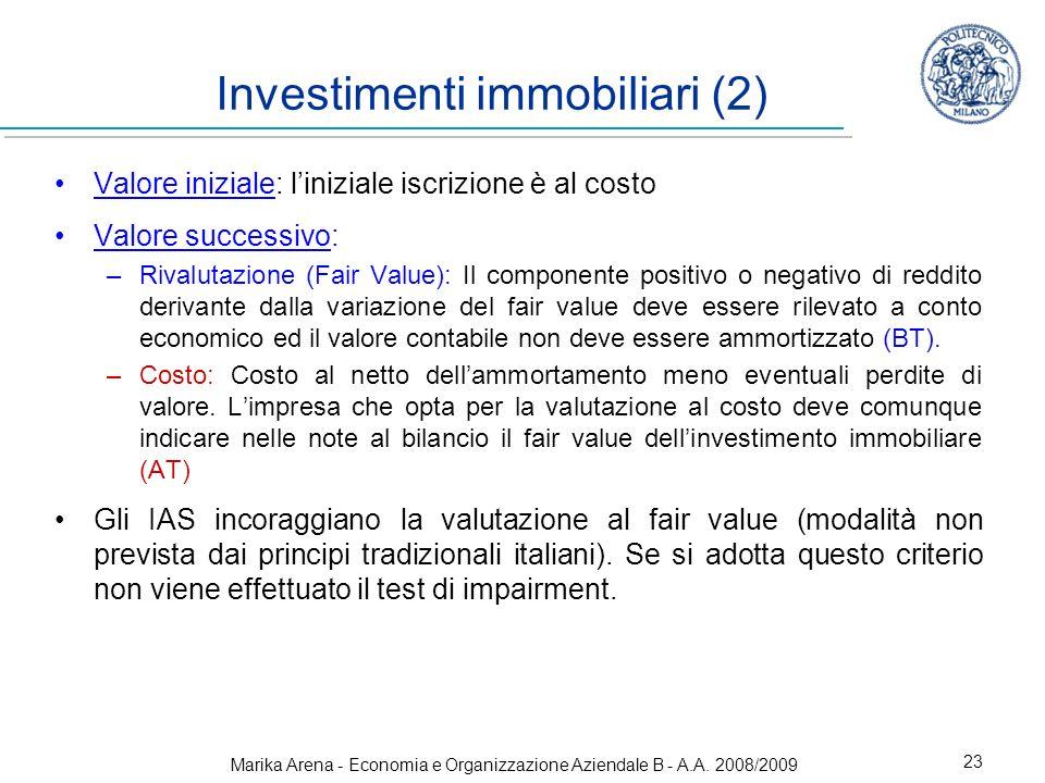 Marika Arena - Economia e Organizzazione Aziendale B - A.A. 2008/2009 23 Investimenti immobiliari (2) Valore iniziale: liniziale iscrizione è al costo