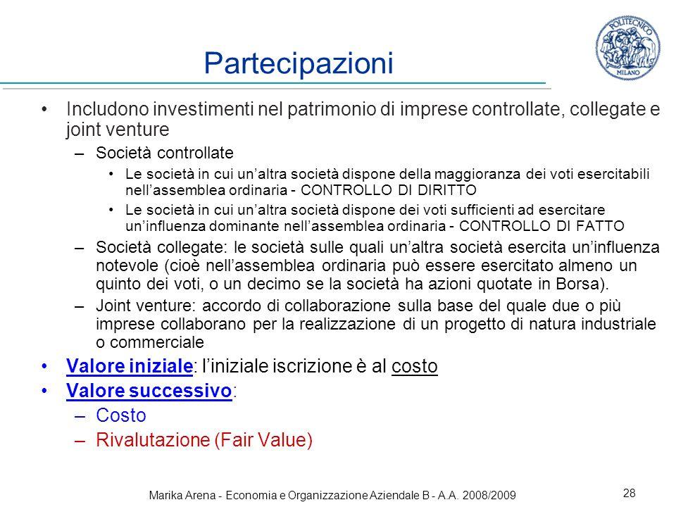 Marika Arena - Economia e Organizzazione Aziendale B - A.A. 2008/2009 28 Partecipazioni Includono investimenti nel patrimonio di imprese controllate,