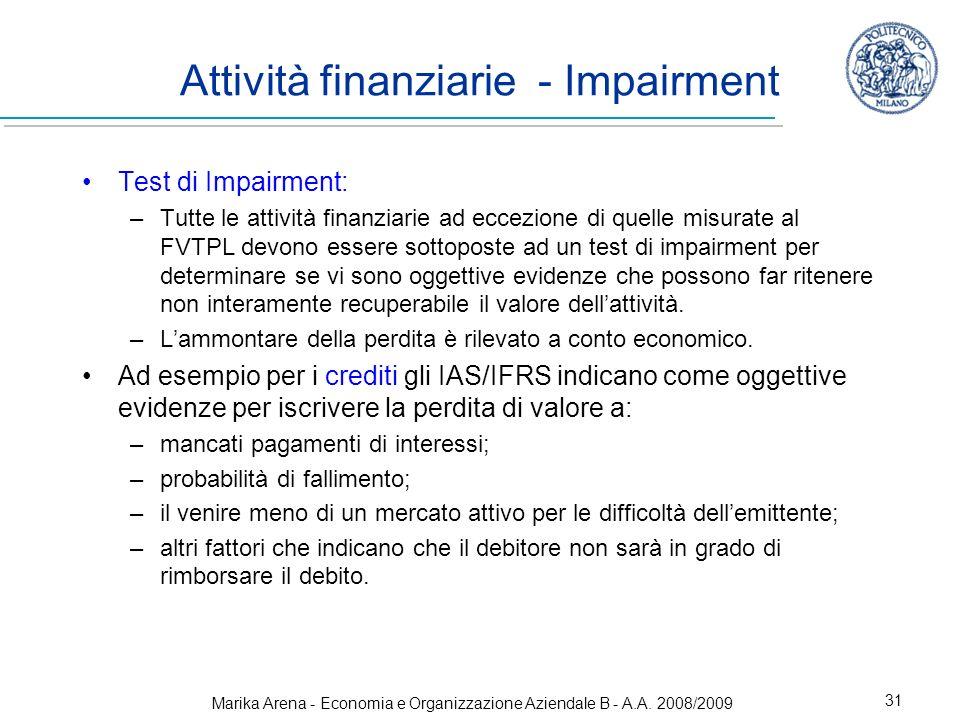 Marika Arena - Economia e Organizzazione Aziendale B - A.A. 2008/2009 31 Attività finanziarie - Impairment Test di Impairment: –Tutte le attività fina