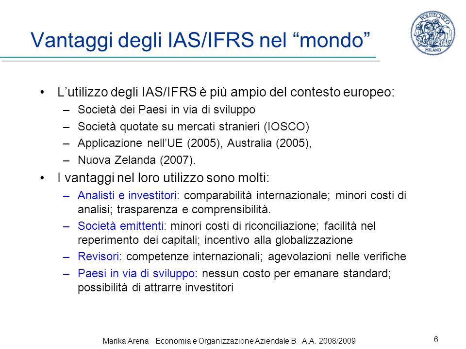 Marika Arena - Economia e Organizzazione Aziendale B - A.A. 2008/2009 6 Vantaggi degli IAS/IFRS nel mondo Lutilizzo degli IAS/IFRS è più ampio del con