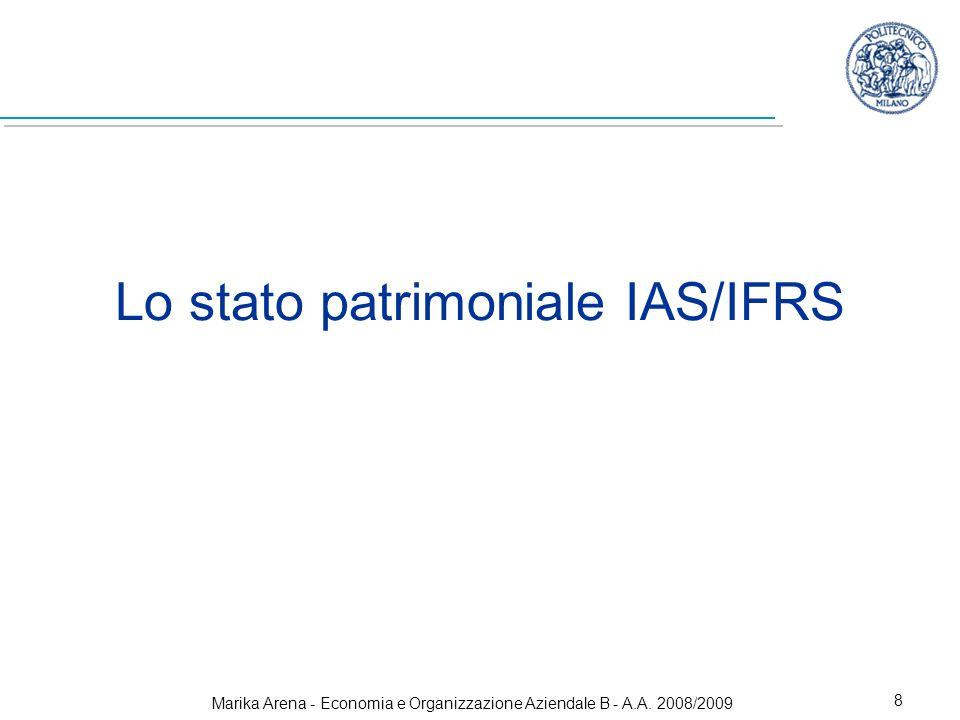 Marika Arena - Economia e Organizzazione Aziendale B - A.A. 2008/2009 8 Lo stato patrimoniale IAS/IFRS