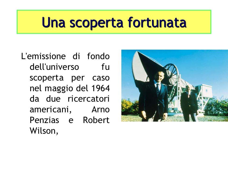 L'emissione di fondo dell'universo fu scoperta per caso nel maggio del 1964 da due ricercatori americani, Arno Penzias e Robert Wilson, Una scoperta f