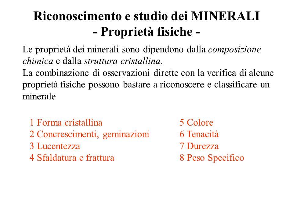 Riconoscimento e studio dei MINERALI - Proprietà fisiche - Le proprietà dei minerali sono dipendono dalla composizione chimica e dalla struttura cristallina.