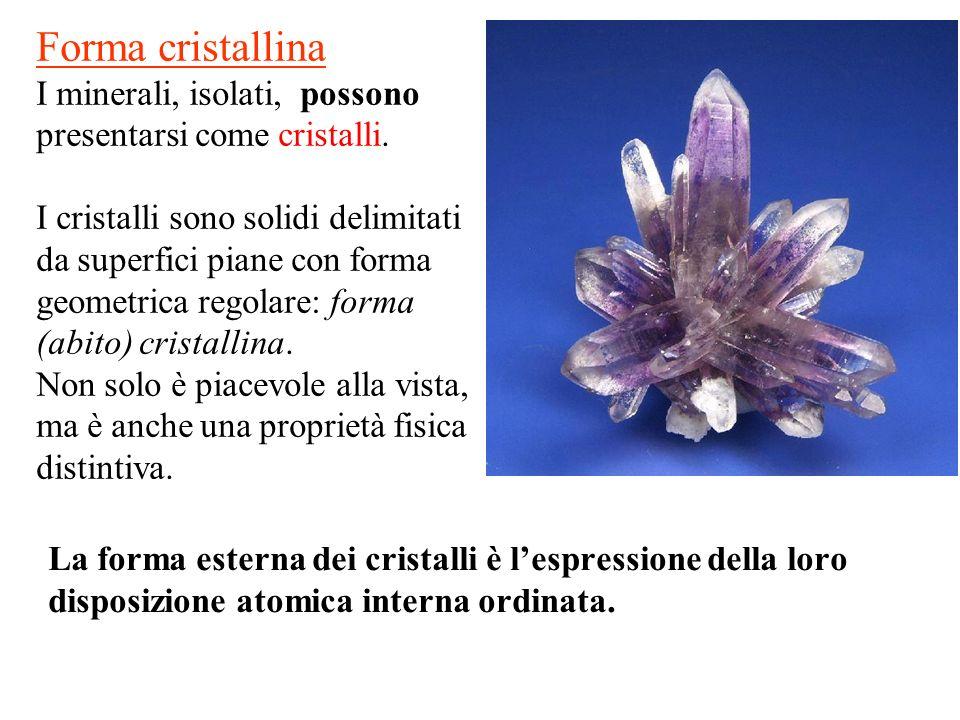 La forma esterna dei cristalli è lespressione della loro disposizione atomica interna ordinata.