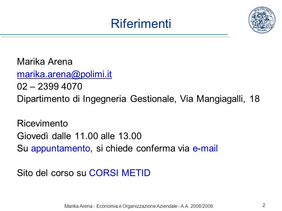 Marika Arena - Economia e Organizzazione Aziendale - A.A. 2008/2009 2 Riferimenti Marika Arena marika.arena@polimi.it 02 – 2399 4070 Dipartimento di I