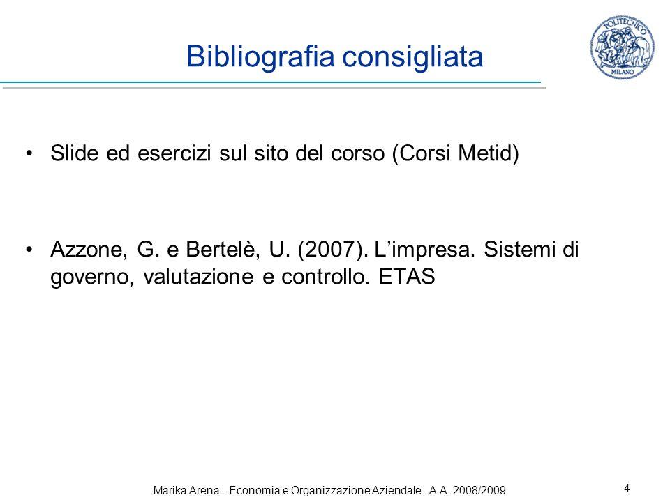 Marika Arena - Economia e Organizzazione Aziendale - A.A. 2008/2009 4 Bibliografia consigliata Slide ed esercizi sul sito del corso (Corsi Metid) Azzo