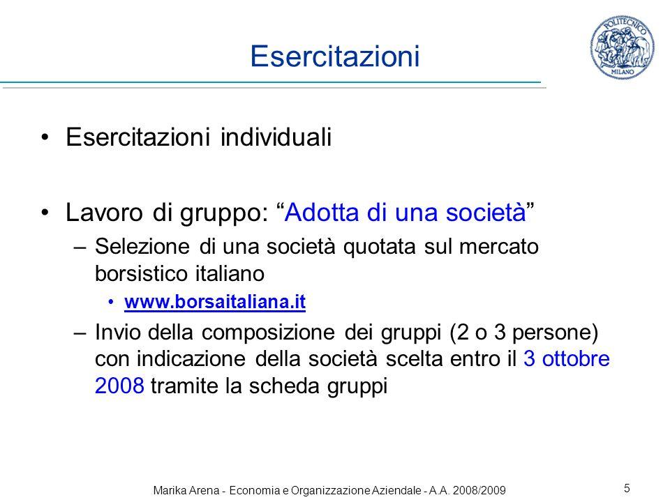 Marika Arena - Economia e Organizzazione Aziendale - A.A. 2008/2009 5 Esercitazioni Esercitazioni individuali Lavoro di gruppo: Adotta di una società