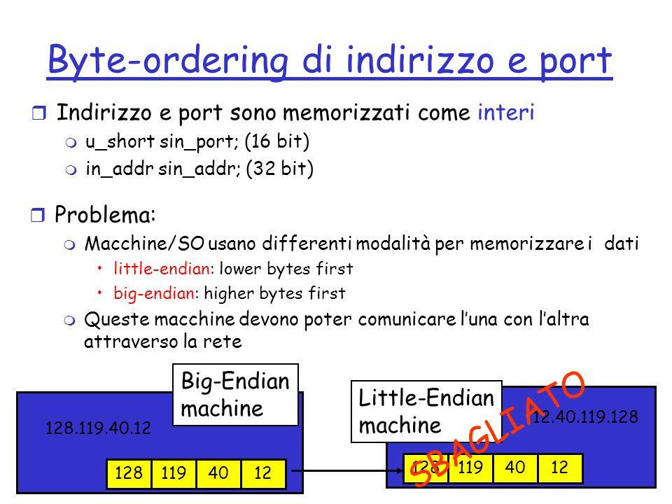 2-17 Byte-ordering di indirizzo e port r Indirizzo e port sono memorizzati come interi m u_short sin_port; (16 bit) m in_addr sin_addr; (32 bit) r Pro