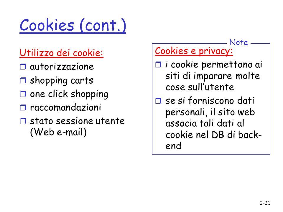 2-21 Cookies (cont.) Utilizzo dei cookie: r autorizzazione r shopping carts r one click shopping r raccomandazioni r stato sessione utente (Web e-mail