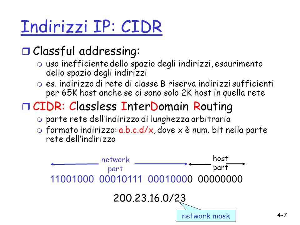 4-7 Indirizzi IP: CIDR r Classful addressing: m uso inefficiente dello spazio degli indirizzi, esaurimento dello spazio degli indirizzi m es. indirizz
