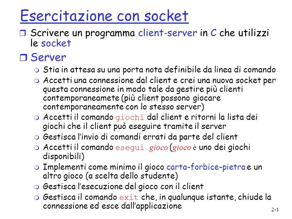 2-1 Esercitazione con socket r Scrivere un programma client-server in C che utilizzi le socket r Server m Stia in attesa su una porta nota definibile