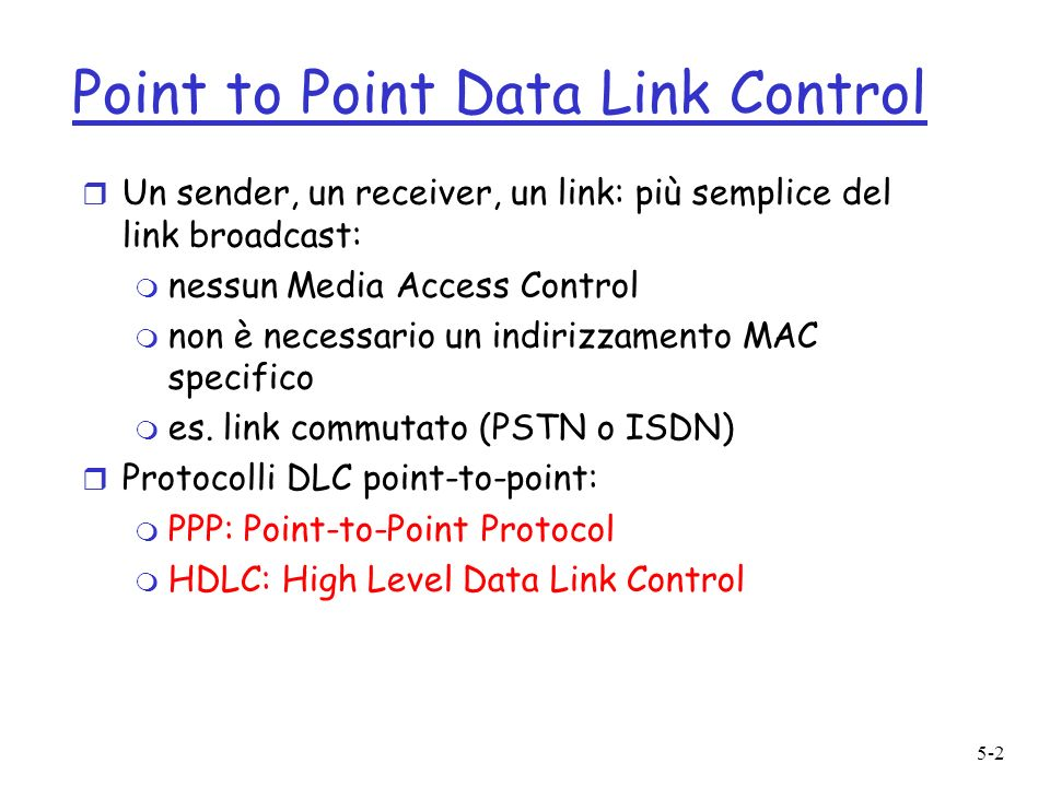 5-2 Point to Point Data Link Control r Un sender, un receiver, un link: più semplice del link broadcast: m nessun Media Access Control m non è necessario un indirizzamento MAC specifico m es.