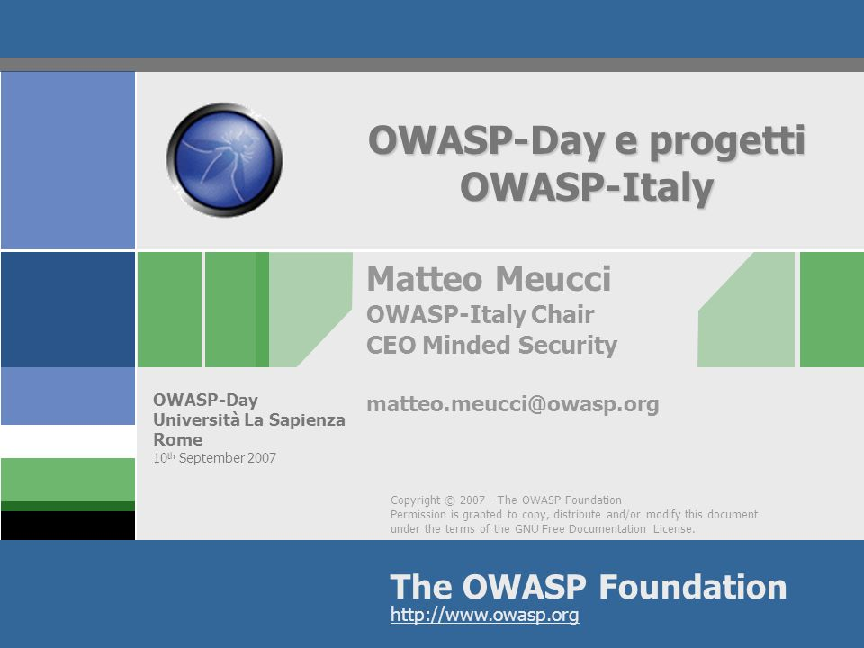Copyright © 2007 - The OWASP Foundation Permission is granted to copy, distribute and/or modify this document under the terms of the GNU Free Document