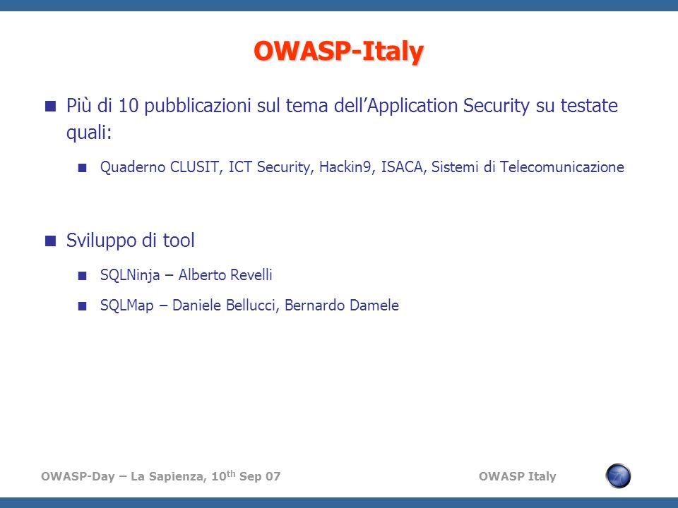 OWASP-Day – La Sapienza, 10 th Sep 07 OWASP Italy Più di 10 pubblicazioni sul tema dellApplication Security su testate quali: Quaderno CLUSIT, ICT Sec