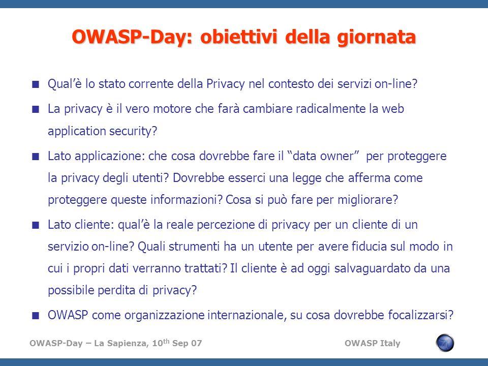 OWASP-Day – La Sapienza, 10 th Sep 07 OWASP Italy OWASP-Day: obiettivi della giornata Qualè lo stato corrente della Privacy nel contesto dei servizi o