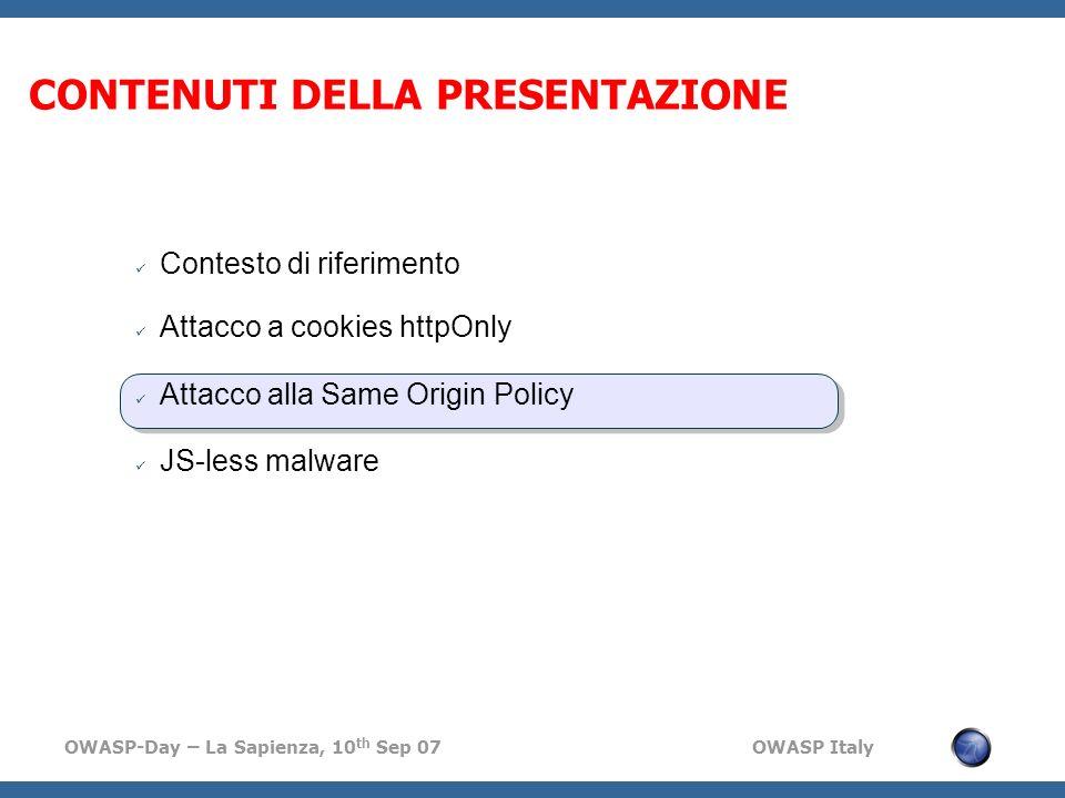 OWASP-Day – La Sapienza, 10 th Sep 07 OWASP Italy CONTENUTI DELLA PRESENTAZIONE Contesto di riferimento Attacco a cookies httpOnly Attacco alla Same O